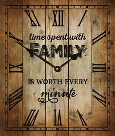 Time Spent With Family Is Worth Every Minute, Rustic Wood Wall Clock