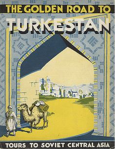 Turkestan: Stalin's Soviet Union Tourism Advertisements for Foreigners in 1930s. Love the camel