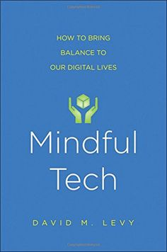 Mindful Tech: How to Bring Balance to Our Digital Lives by David M. Levy http://www.amazon.com/dp/0300208316/ref=cm_sw_r_pi_dp_qvYQwb0HQX2VQ