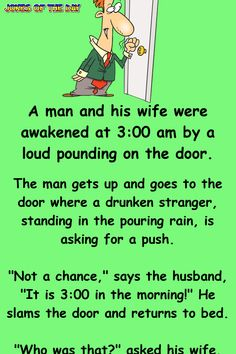 The man gets up and goes to the door where a drunken stranger. - The man gets up and goes to the door where a drunken stranger, standing in the pouring rain, is ask - Funny Long Jokes, Funny Cartoon Quotes, Clean Funny Jokes, Funny Jokes For Adults, Silly Jokes, Funny Texts, Epic Texts, Short Jokes, Funny Drunk