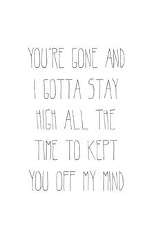 """•""""You're gone and I gotta stay high all the time to keep you off my mind.""""- Tove Lo