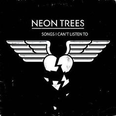 Songs I Can't Listen To - Neon Trees