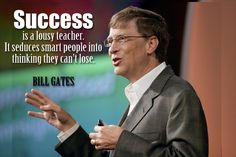 Success is a lousy teacher. It seduces smart people into thinking they can't lose. - Greatness HQ Quotes
