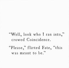 """""""Well, look who I ran into,"""" crowed Coincidence. """"Please,"""" flirted Fate, """"this was meant to be."""" #Quote"""