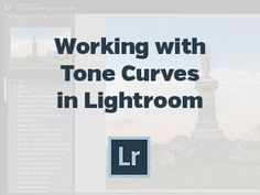 Working with Tone Curves in Lightroom