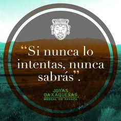 Si nunca lo intentas, nunca lo sabrás #Phrases #frases #Quotes #mezcal #Reposado #Añejo #joven #JoyasOaxaqueñas #AusencioLeon