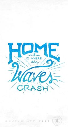 Home is where the WAVES crash                                                                                                                                                                                 More