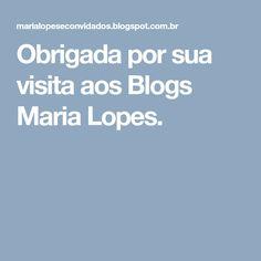 Obrigada por sua visita aos Blogs Maria Lopes.