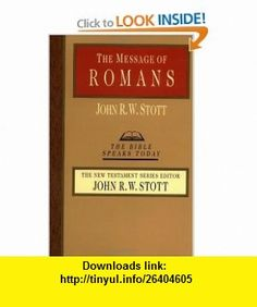 The Message of Romans Gods Good News for the World (The Bible Speaks Today) (9780830812462) John Stott , ISBN-10: 0830812466  , ISBN-13: 978-0830812462 ,  , tutorials , pdf , ebook , torrent , downloads , rapidshare , filesonic , hotfile , megaupload , fileserve