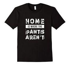 Men's Home is where the pants aren't. 2XL Black Home is w... https://www.amazon.com/dp/B01MXK370L/ref=cm_sw_r_pi_dp_x_hT2lybE4K487W