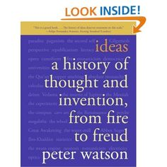 Ideas: A History of Thought and Invention, from Fire to Freud by Peter Watson