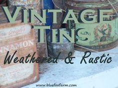 Vintage Tins - old and weathered, or in prime condition