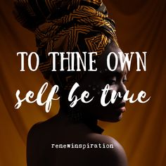 To thine own self be true Mind Body Spirit, Self Love Quotes, Believe In You, Mindfulness, Relationship, Life, Inspiration, Biblical Inspiration, Relationships
