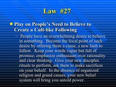 Law  #27   <ul><li>Play on People's Need to Believe to Create a Cult-like Following </li></ul><ul><ul><li>People have an o...