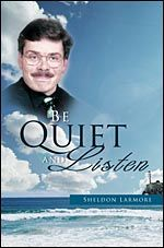 Be Quiet and Listen by Sheldon Larmore | ISBN # 978-1-62147-559-0 | Tate Publishing
