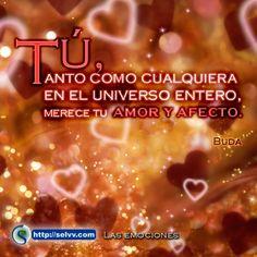Tú, tanto como cualquiera en el universo entero, merece tu amor y afecto. Buda. http://selvv.com/las-emociones/  #Selvv
