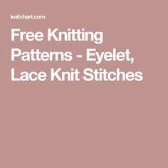 Free Knitting Patterns - Eyelet, Lace Knit Stitches