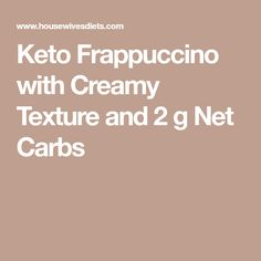 Keto Frappuccino with Creamy Texture and 2 g Net Carbs