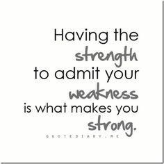 Motivation Monday {A sign of strength is admitting you're weak}