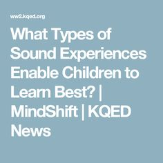 What Types of Sound Experiences Enable Children to Learn Best? | MindShift | KQED News