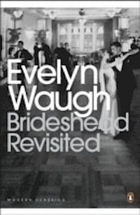 Evelyn Waugh - Brideshead Revisited: Sacred and Profane Memories of Captain Charles Ryder.