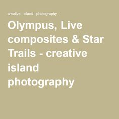 Olympus, Live composites & Star Trails - creative  island  photography