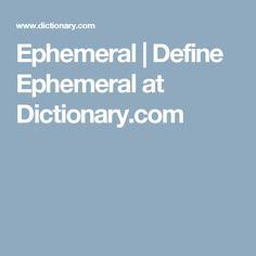 Ephemeral | Define Ephemeral at Dictionary.com