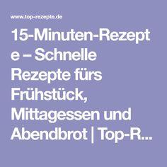 15-Minuten-Rezepte – Schnelle Rezepte fürs Frühstück, Mittagessen und Abendbrot | Top-Rezepte.de
