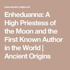 Enheduanna: A High Priestess of the Moon and the First Known Author in the World   Ancient Origins