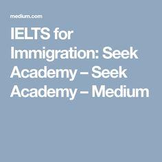 IELTS for Immigration: Seek Academy – Seek Academy – Medium