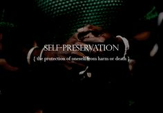 Slytherin Traits. Self-preservation: the protection of oneself from harm or death