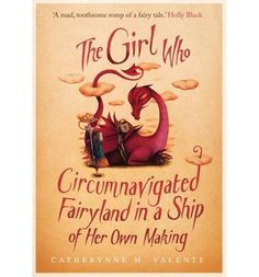 The Girl Who Circumnavigated Fairyland in a Ship of Her Own Making    For Keana in a couple of years