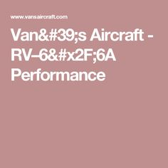 Van's Aircraft - RV–6/6A Performance