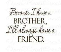 Quotes About Brothers From Sisters | Because I have a brother... - Quotes & Sayings