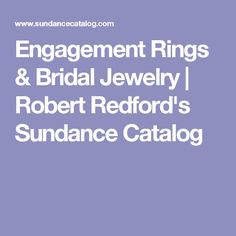 Engagement Rings & Bridal Jewelry | Robert Redford's Sundance Catalog