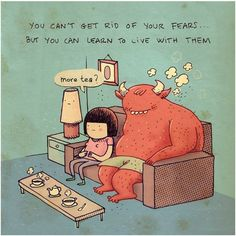 It's been so long since I've seen this!  ||  You can't get rid of your fears... but you can learn to live with them.