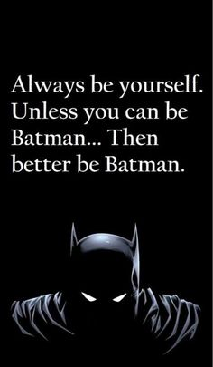 A friend of mine posted this on my Timeline. I agree completely.  Batman > Myself