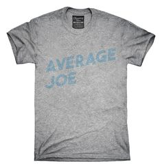 Average Joe T-shirts, Hoodies,