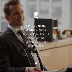 """Smile, nod, agree and do whatever you were going to do anyway. """"Listen, smile, agree and then do whatever the fuck you were gonna do anyway. Strong Quotes, Positive Quotes, Motivational Quotes, Inspirational Quotes, Harvey Spectre Zitate, Serie Suits, Success Quotes, Life Quotes, Harvey Specter Quotes"""