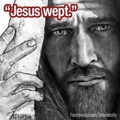 """JESUS WEPT."" (Such a powerful verse. It may be the shortest verse in the Bible but it is also one of the most beautiful pictures of our loving, compassionate Savior.) this is from John 11:35"