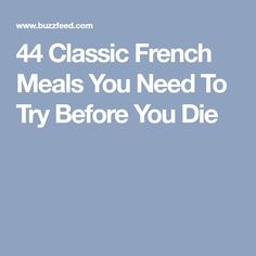 44 Classic French Meals You Need To Try Before You Die