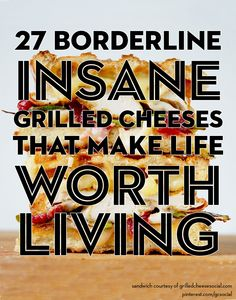 27 Borderline Insane Grilled Cheeses That Make Life Worth Living