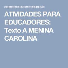 ATIVIDADES PARA EDUCADORES: Texto A MENINA CAROLINA