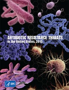 Report 2013 This report, Antibiotic resistance threats in the United States, 2013 gives a first-ever snapshot of the burden and threats pose...