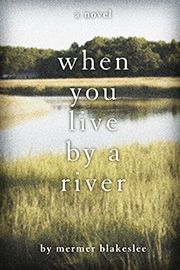 WHEN YOU LIVE BY A RIVER by Mermer Blakeslee (Narrative Library, September 2012)