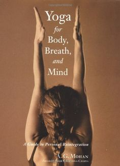 Yoga for Body, Breath, and Mind: A Guide to Personal Reintegration by A.G. Mohan #Books #Yoga #Mind #Body #Breath