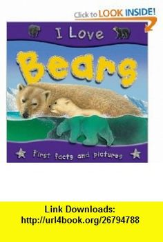 I Love Bears (9781842368206) Steve Parker , ISBN-10: 1842368206  , ISBN-13: 978-1842368206 ,  , tutorials , pdf , ebook , torrent , downloads , rapidshare , filesonic , hotfile , megaupload , fileserve