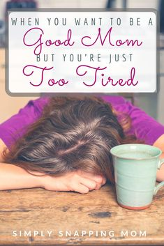 How to be a good mom when you are tired.