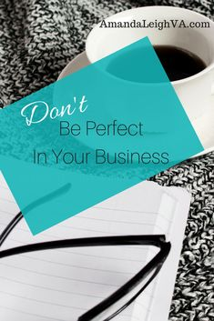I know what it's like to have a business. I have so many things that I want to do. I want all of it to be perfect, but perfect can be your downfall.