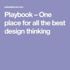 Playbook – One place for all the best design thinking